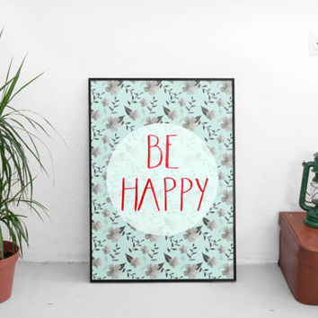 Wall art quotes, inspirational quotes, Happy, Be happy, blue, floral art, dorm decor, wall art prints