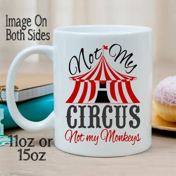 Not My Circus Not My Monkeys Ceramic Coffee Mug