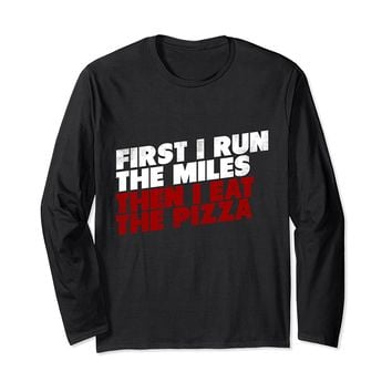 First I Run The Miles Then I Eat Pizza Long Sleeve T-Shirt