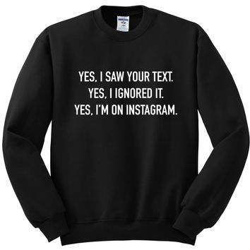 """Yes I Saw Your Text. Yes I Ignored It. Yes I'm on Instagram."" Crewneck Sweatshirt"