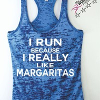 I Run Because I Really Like Margaritas Ladies Workout Burnout Racerback