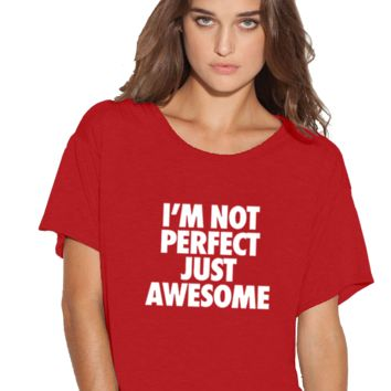 I'm not perfect just awesome Boxy Flowy ladies Tshirt