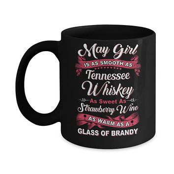 May Girl Is As Smooth As Tennessee Whiskey Birthday Mug