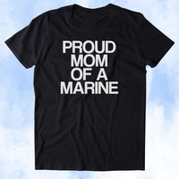 Proud Mom Of A Marine Shirt Deployed Military Troops Tumblr T-shirt