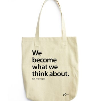 Totes - We become what we think about. – Earl Nightingale