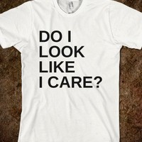 DO I LOOK LIKE I CARE?