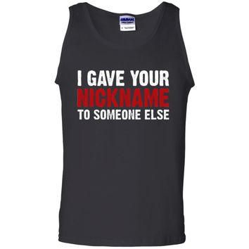 i gave your nickname to someone else t shirt G220 Gildan 100% Cotton Tank Top