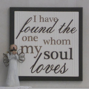 I have found the one whom my soul loves - Song of Solomon 3:4 - Wooden Plaque Sign - Chocolate Brown