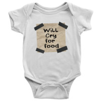 Will Cry For Food - Funny Baby Onesuit