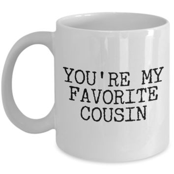 Favorite Cousin Mug Funny Cousin Gifts - You're My Favorite Cousin Funny Coffee Mug Ceramic Tea Cup Gift
