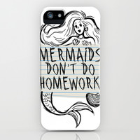 Mermaids Don't Do Homework iPhone & iPod Case by LookHUMAN