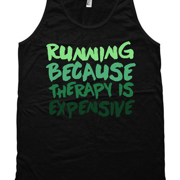 Funny Running Tank Running Because Therapy Is Expensive Running Clothing American Apparel Tank Runner Tank Mens Ladies Unisex Tank WT-124