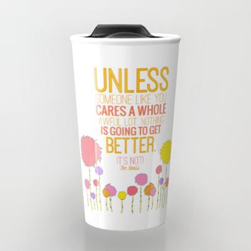 unless someone like you.. the lorax, dr seuss inspirational quote Travel Mug by Studiomarshallarts