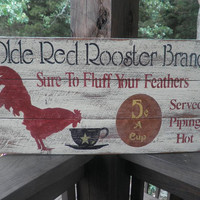 sign made of wood,primitive sign Olde Red Rooster Brand Coffee, primitive home decor, country, rustic wall hanging. coffee, rooster
