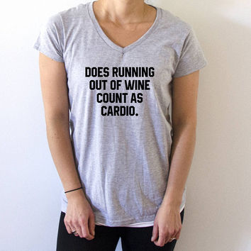 Does running out of wine count as cardio V-neck T-shirt For Womens fashion fitness funny quote cute sassy
