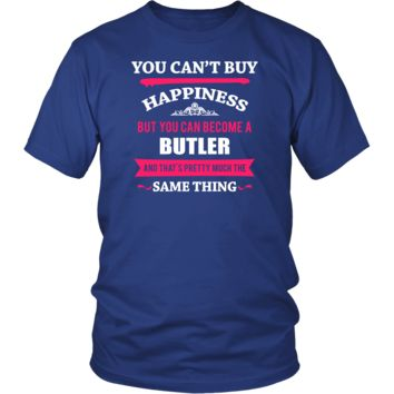 Butler Shirt - You can't buy happiness but you can become a Butler and that's pretty much the same thing Profession