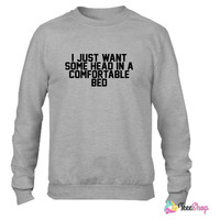 I Just Want Some Head In A Comfortable Bed Crewneck sweatshirtt