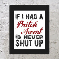 If I Had A British Accent I'd Never Shut Up Funny Art Print Poster 8x10 Saying Quote Picture Office School College Buy 2 Get 1 Free