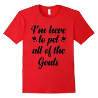 goat tshirt - i'm here to pet all of the goats