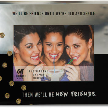 We'll be friends until we're old and senile. Then we'll be new friends - Picture Frame