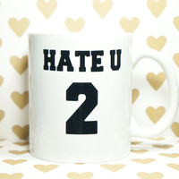 HATE YOU 2 Coffee Mug / Hate You TOO / Funny Mug / Funny Gift / Humor Gift / Teen Mug / Pencil Cup / Pen Cup / Brush Holder / Brunch Mug