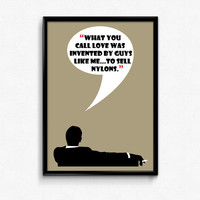 Mad Men Poster Don Draper Quote - Love was invented to sell nylons - Art Print, Multiple Sizes - 12x18, 24x36 - Vintage Style Minimal