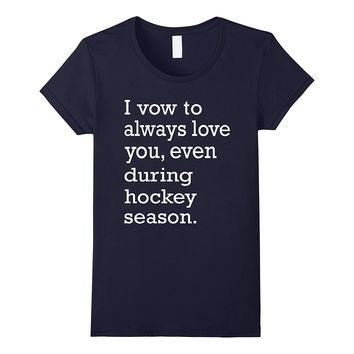 I Vow To Always Love You Even During Hockey Season T-Shirt