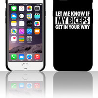 Let Me Know If My Biceps Get In Your Way 5 5s 6 6plus phone cases