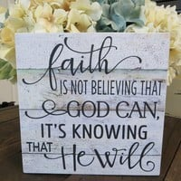 Wood Religious Sign, Faith is Not Believing That God Can, It's Knowing That He Will, Religious Sign, Religious Home Decor, Religious Gift