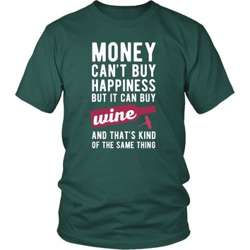 Funny T Shirt - Money can't buy happiness but it can buy wine and that's kind of the same thing T Shirt