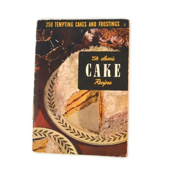 Vintage 1951 Cookbook Culinary Arts Institute 250 Tempting Cakes And Frostings Classic Cake Recipes,  Culinary Institute Cookbook Number 3