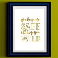You Keep Me Safe I'll Keep You Wild | Printed Gold Typography Art Print