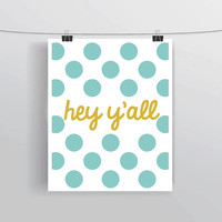"""INSTANT DOWNLOAD printable typography art, blue polka dots, """"Hey Y'all"""" sign, nursery, home, apartment and dorm decor, digital art, poster"""