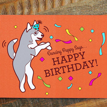 Dancing Puppy Birthday Card - Happy Birthday Card, husky puppy art, dog lover card, funny birthday card, bright colors, silly unusual card