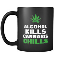 Weed Alcohol Kills Cannabis Chills 11oz Black Mug
