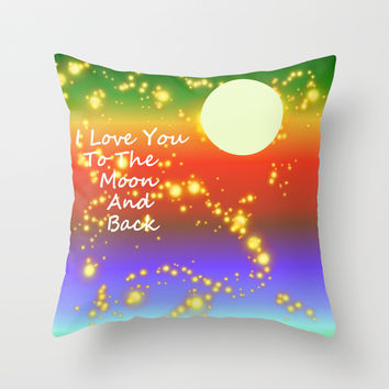 Love You To The Moon And Back Throw Pillow by Kathleen Sartoris
