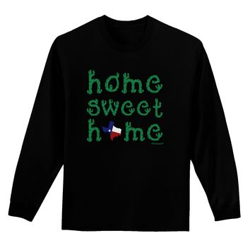 Home Sweet Home - Texas - Cactus and State Flag Adult Long Sleeve Dark T-Shirt by TooLoud
