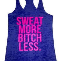 Sweat More Bitch Less- TANK /  See Color Options