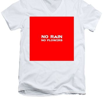 No Rain No Flowers - Life Inspirational Quote 3 - Men's V-Neck T-Shirt
