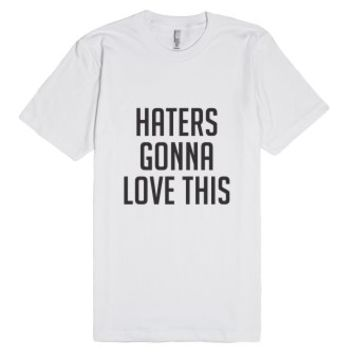 Haters Gonna Love This-Unisex White T-Shirt