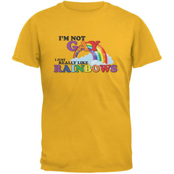I'm Not Gay I Just Really Like Rainbows Gold Adult T-Shirt