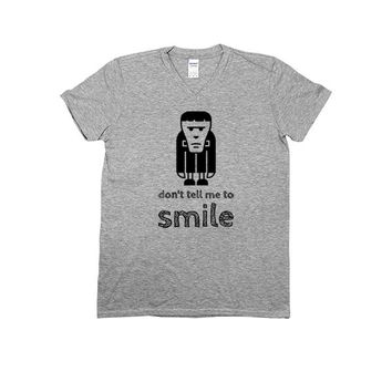 Don't Tell Me To Smile (Frankenstein) -- Unisex T-Shirt