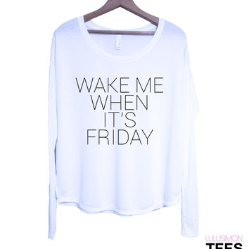 Wake Me When It's Friday Long Sleeve