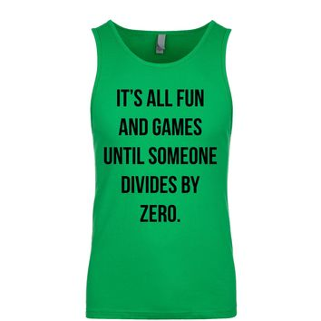 It's All Fun And Games Until Someone Divides By Zero  Men's Tank