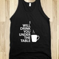 I will drink you under the table -coffee design