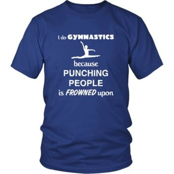 Gymnastics - I do Gymnastics because punching people is frowned upon - Sport Shirt