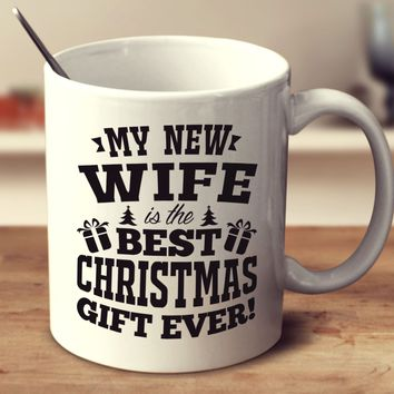 my new wife is the best christmas gift ever - Christmas Gift For My Wife
