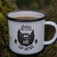 Ladies, My Eyes Are Up Here Enamel Mug
