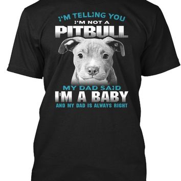 I'm Telling You I'm Not A Pitbull My Dad Said I'm A Baby And MyDad Is Always Right - Dogs/Pets Men's T-shirt