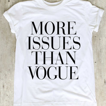 More Issues Than Vogue Shirt Vogue Shirts T Shirt T-Shirt TShirt Tee Shirt No Side Seams Unisex - Size S M L XL